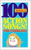 100 More Action Songs for Toddlers